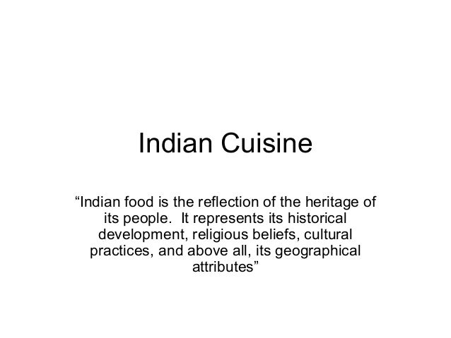 """Indian Cuisine""""Indian food is the reflection of the heritage of     its people. It represents its historical    developmen..."""