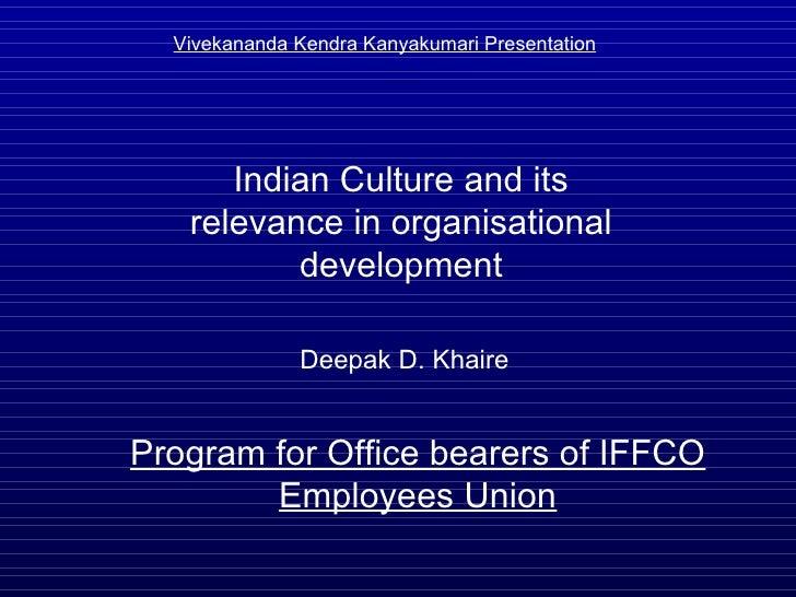 Program for Office bearers of IFFCO Employees Union Vivekananda Kendra Kanyakumari Presentation Deepak D. Khaire Indian Cu...