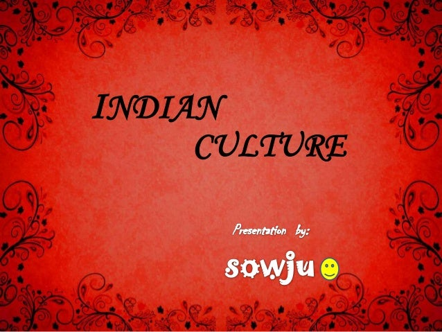 Introduction to indian cultural heritage –indian culture and.
