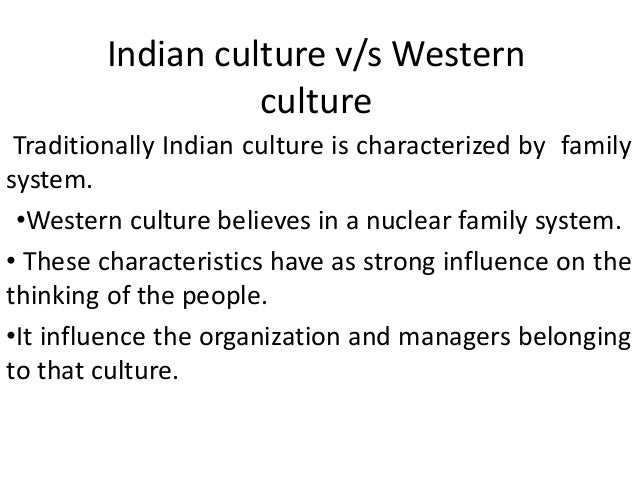 western culture vs indian culture Indian culture vs western culture - free download as powerpoint presentation (ppt), pdf file (pdf), text file (txt) or view presentation slides online.