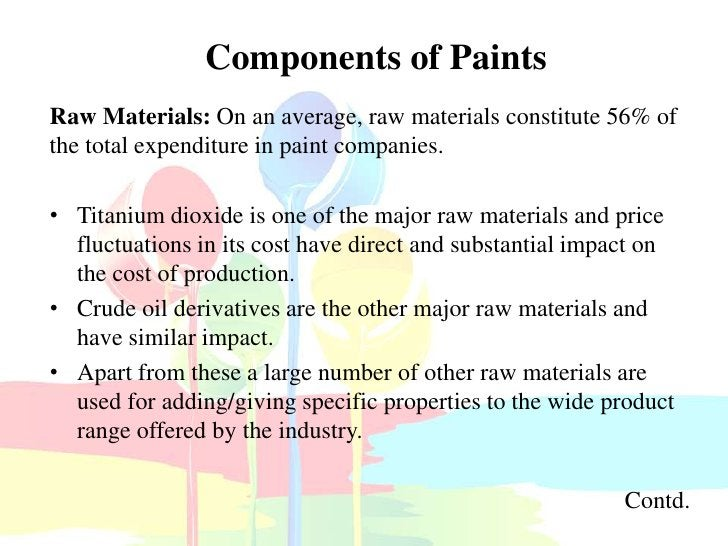 Components of PaintsRaw Materials: On an average, raw materials constitute 56% ofthe total expenditure in paint companies....