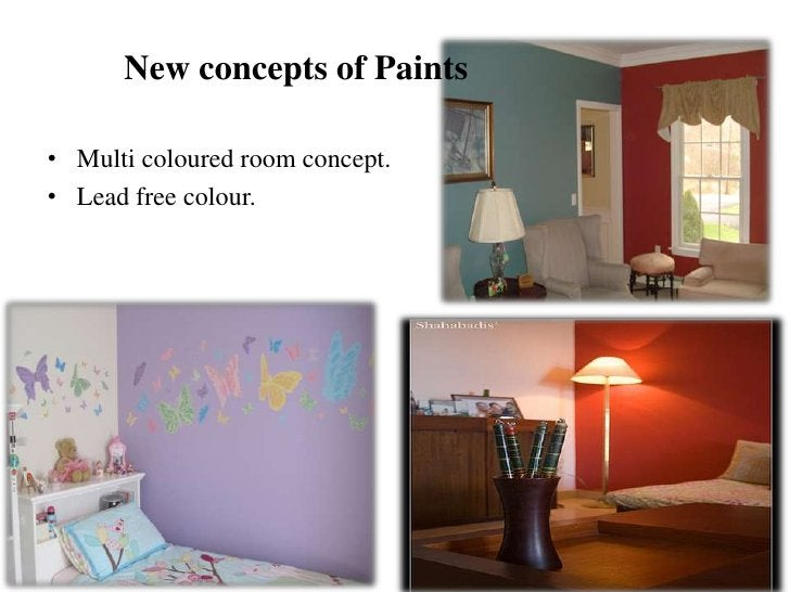 New concepts of Paints• Multi coloured room concept.• Lead free colour.