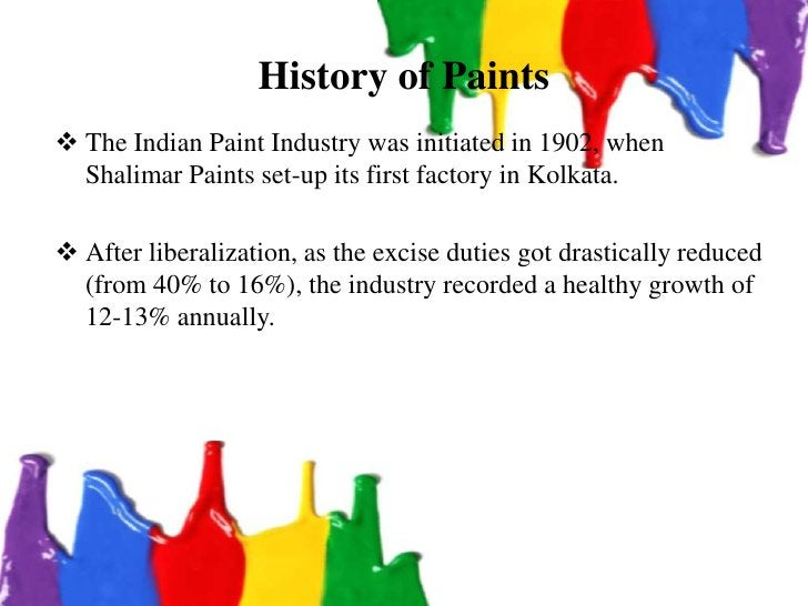History of Paints The Indian Paint Industry was initiated in 1902, when  Shalimar Paints set-up its first factory in Kolk...