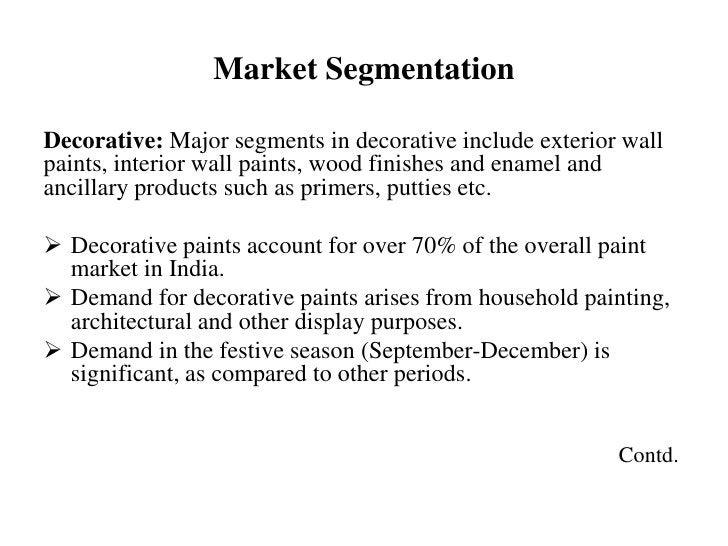 Market SegmentationDecorative: Major segments in decorative include exterior wallpaints, interior wall paints, wood finish...