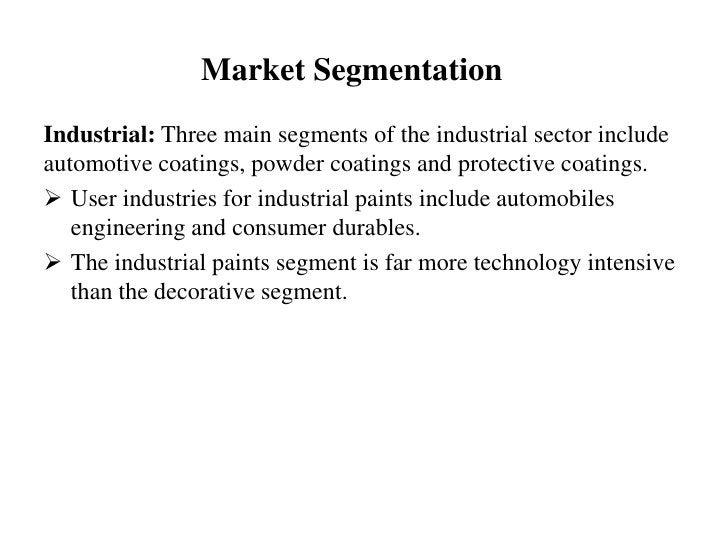 Market SegmentationIndustrial: Three main segments of the industrial sector includeautomotive coatings, powder coatings an...