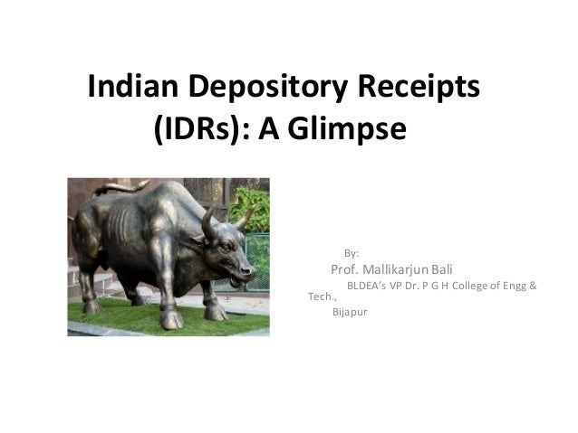 Indian Depository Receipts (IDRs): A Glimpse By: Prof. Mallikarjun Bali BLDEA's VP Dr. P G H College of Engg & Tech., Bija...