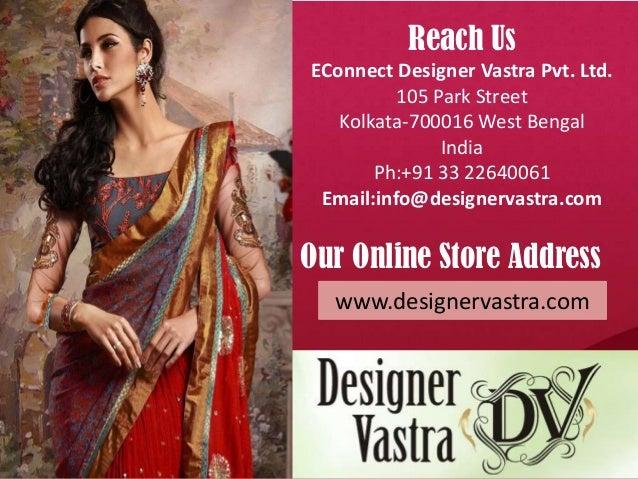 Reach UsEConnect Designer Vastra Pvt. Ltd.105 Park StreetKolkata-700016 West BengalIndiaPh:+91 33 22640061Email:info@desig...