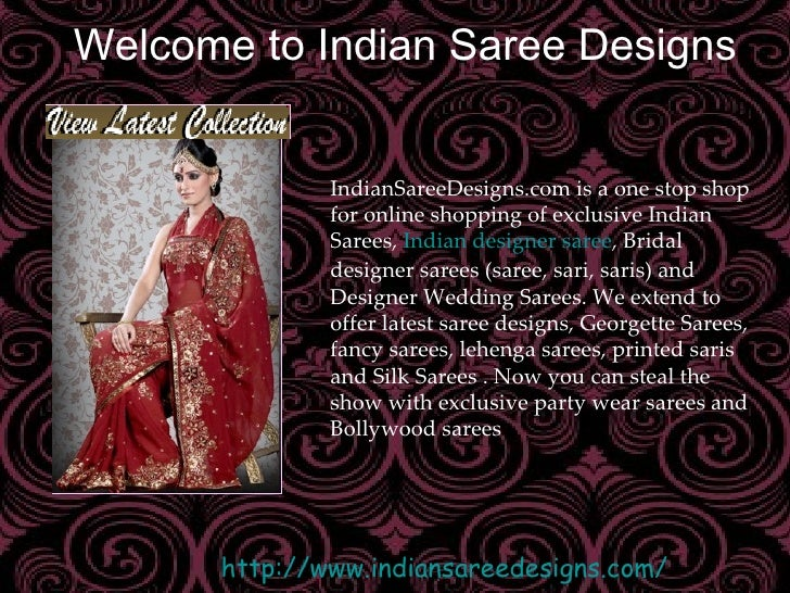 Welcome to Indian Saree Designs IndianSareeDesigns.com is a one stop shop for online shopping of exclusive Indian Sarees, ...