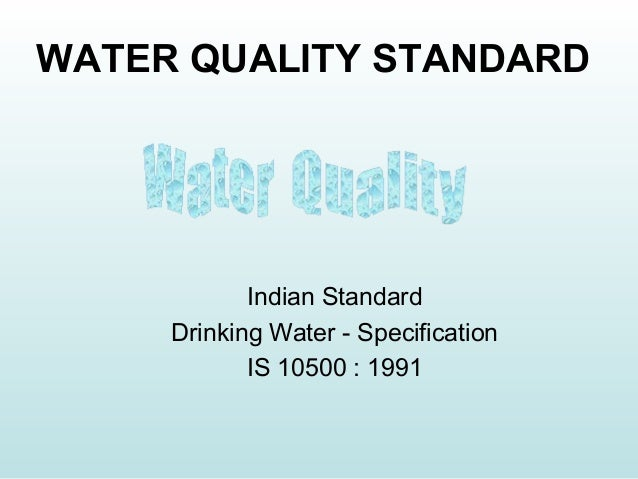 WATER QUALITY STANDARDIndian StandardDrinking Water - SpecificationIS 10500 : 1991
