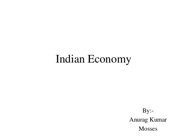 Indian Economy                 By:-             Anurag Kumar                Mosses
