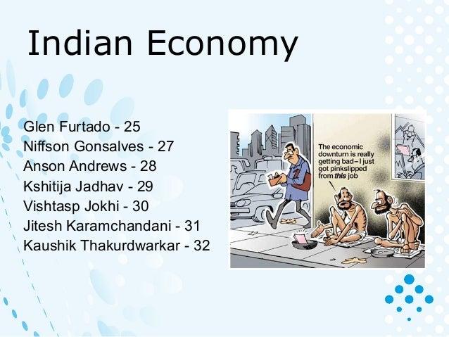 Indian Economy Glen Furtado - 25 Niffson Gonsalves - 27 Anson Andrews - 28 Kshitija Jadhav - 29 Vishtasp Jokhi - 30 Jitesh...