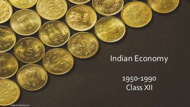 Indian Economy 1950-1990 Class XII Image by: Rupixen.com
