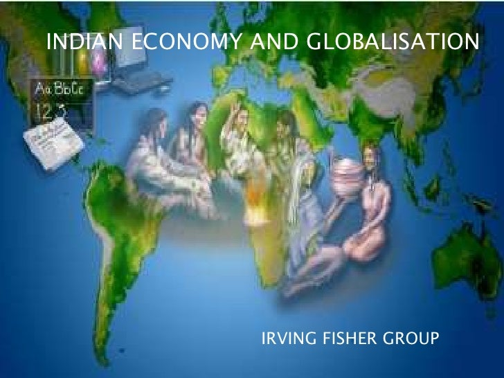 INDIAN ECONOMY AND GLOBALISATION               IRVING FISHER GROUP