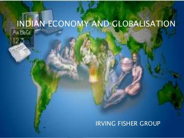IRVING FISHER GROUPINDIAN ECONOMY AND GLOBALISATION