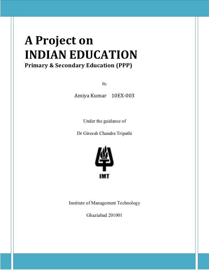 A Project onINDIAN EDUCATIONPrimary & Secondary Education (PPP)                             By                Amiya Kumar ...