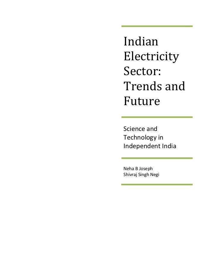 IndianElectricitySector:Trends andFutureScience andTechnology inIndependent IndiaNeha B JosephShivraj Singh Negi
