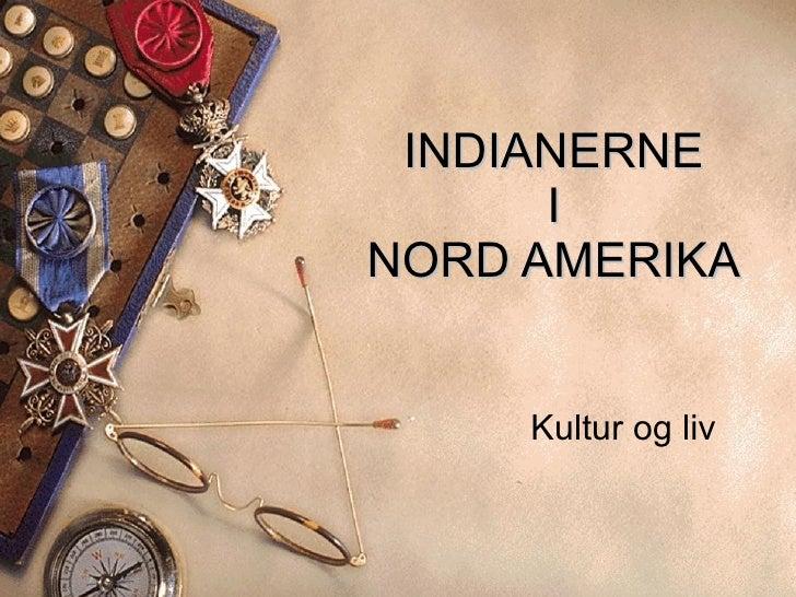 INDIANERNE I NORD AMERIKA Kultur og liv
