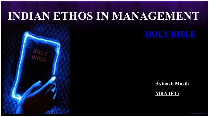 INDIAN ETHOS IN MANAGEMENT                THE HOLY BIBLE                     Avinash Masih                     MBA (FT)