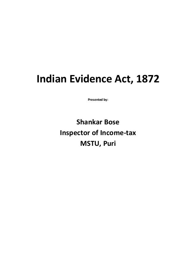 Indian Evidence Act, 1872Presented by:Shankar BoseInspector of Income-taxMSTU, Puri