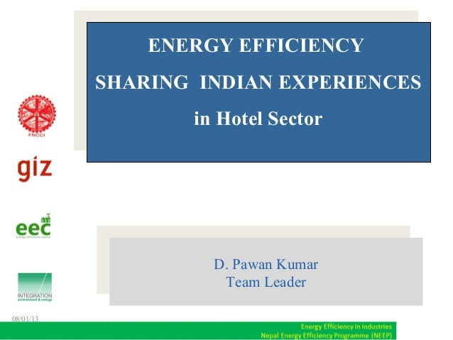 D. Pawan Kumar Team LeaderD. Pawan Kumar Team Leader ENERGY EFFICIENCY SHARING INDIAN EXPERIENCES in Hotel Sector ENERGY E...