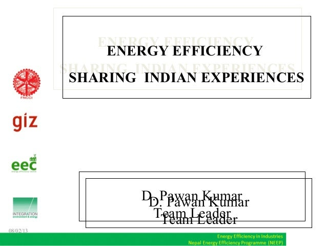 D. Pawan Kumar Team Leader D. Pawan Kumar Team Leader ENERGY EFFICIENCY SHARING INDIAN EXPERIENCES ENERGY EFFICIENCY SHARI...