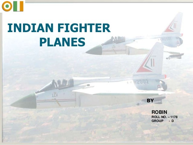 INDIAN FIGHTER PLANES  BY ROBIN ROLL NO. – 1178 GROUP - D  1