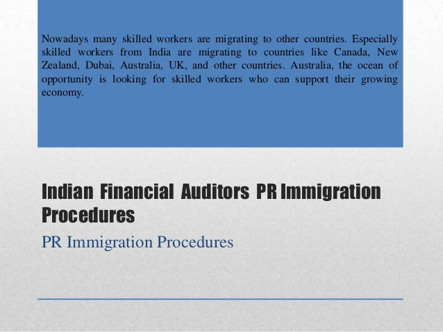 Indian Financial Auditors PR Immigration Procedures PR Immigration Procedures Nowadays many skilled workers are migrating ...