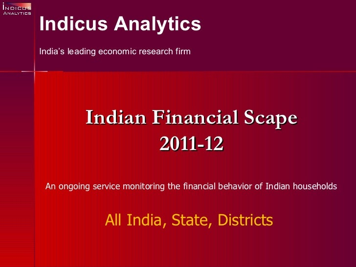 Indian Financial Scape 2011-12 An ongoing service monitoring the financial behavior of Indian households All India, State,...