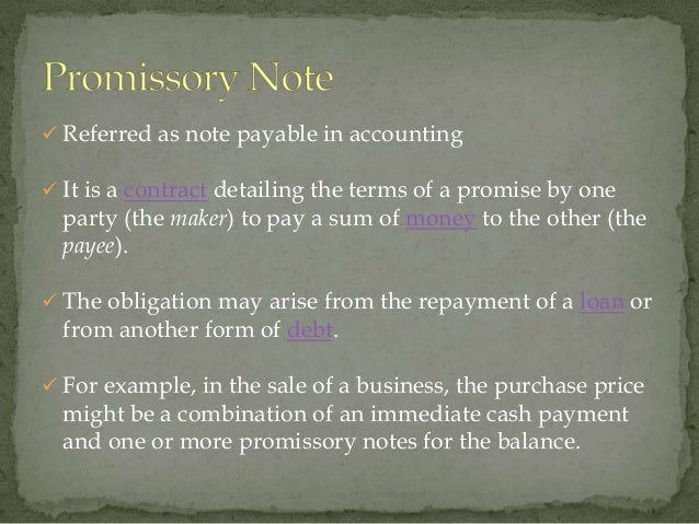  Referred as note payable in accounting It is a contract detailing the terms of a promise by one  party (the maker) to p...