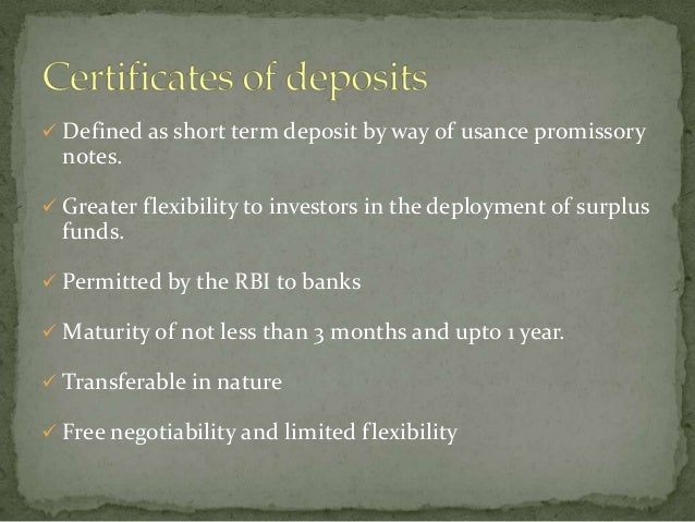  Defined as short term deposit by way of usance promissory  notes. Greater flexibility to investors in the deployment of...