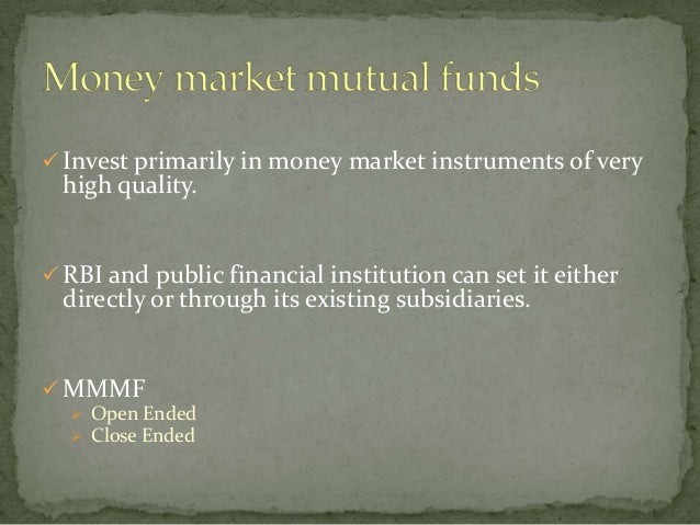  Invest primarily in money market instruments of very  high quality. RBI and public financial institution can set it eit...