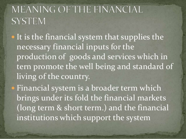  It is the financial system that supplies the  necessary financial inputs for the  production of goods and services which...