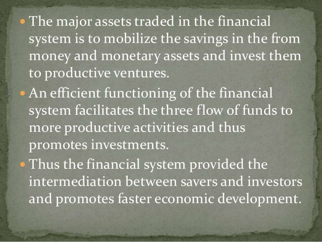  The major assets traded in the financial  system is to mobilize the savings in the from  money and monetary assets and i...