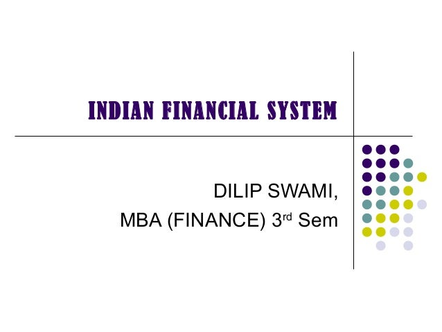 INDIAN FINANCIAL SYSTEMDILIP SWAMI,MBA (FINANCE) 3rdSem