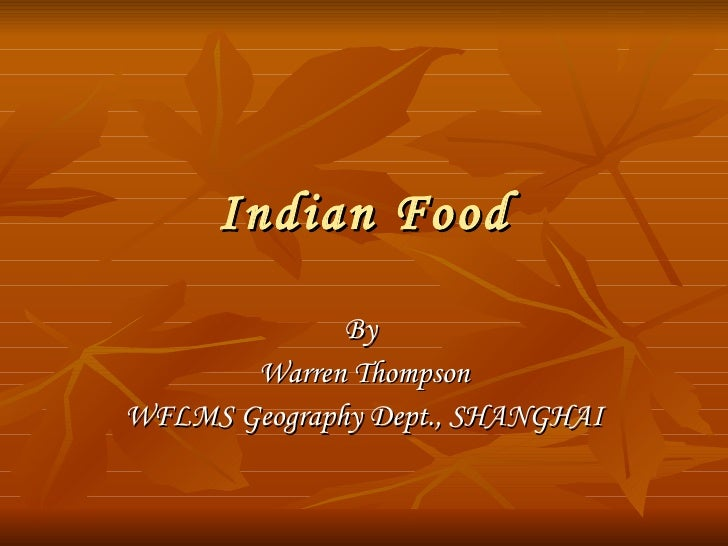 Indian Food By  Warren Thompson WFLMS Geography Dept., SHANGHAI