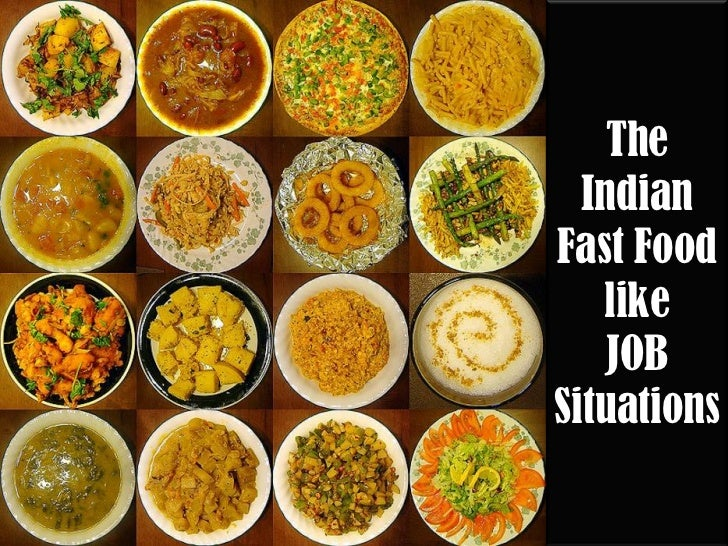 The  IndianFast Food   like    JOBSituations