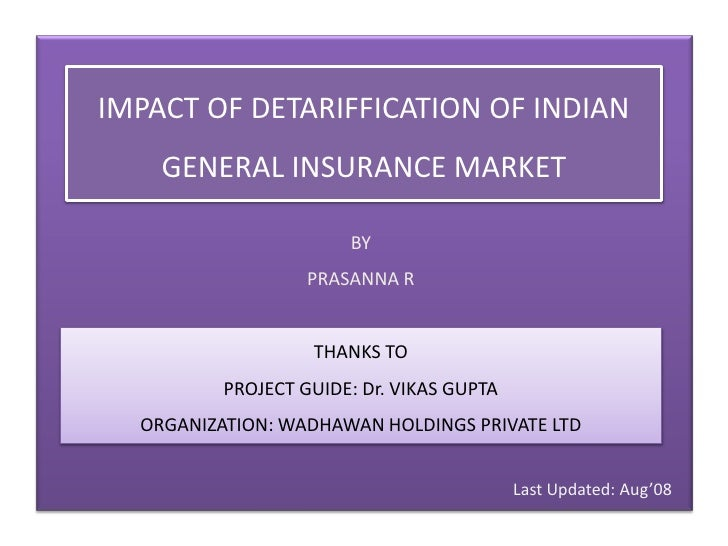 IMPACT OF DETARIFFICATION OF INDIAN GENERAL INSURANCE MARKET<br />BY<br />PRASANNA R<br />THANKS TO<br />PROJECT GUIDE: Dr...