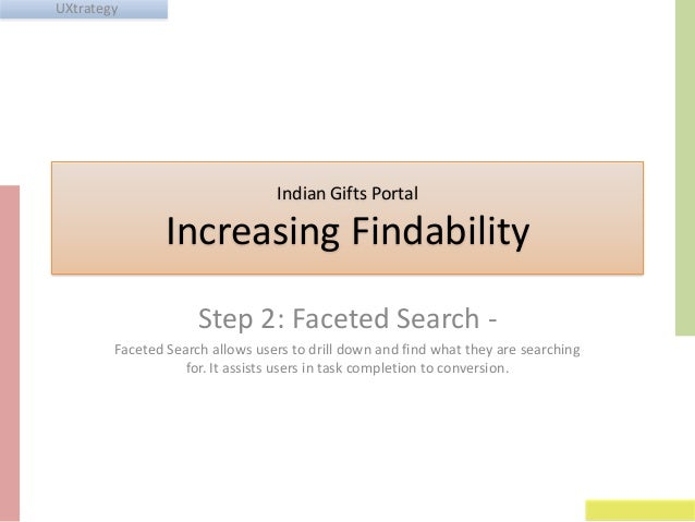 UXtrategy  Indian Gifts Portal  Increasing Findability Step 2: Faceted Search Faceted Search allows users to drill down an...