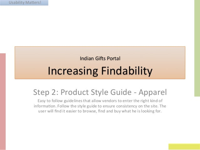 Usability	   Ma+ers!	    Indian	   Gi3s	   Portal	   	   	    Increasing	   Findability	    Step	   2:	   Product	   Style...