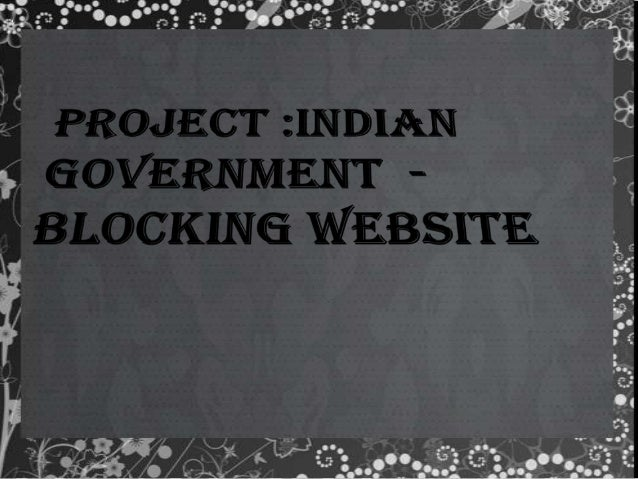 Indian Government - Blocking Website Internet censorship in India is selectively practiced by both federal and state gover...