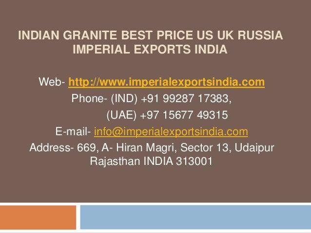 INDIAN GRANITE BEST PRICE US UK RUSSIA IMPERIAL EXPORTS INDIA Web- http://www.imperialexportsindia.com Phone- (IND) +91 99...