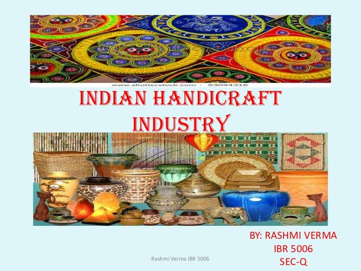 importance of the handicraft industry The subject of handicraft studies covers the role of handicrafts in society,  the  conditions and development potential of the industry and the craftsman, from both .