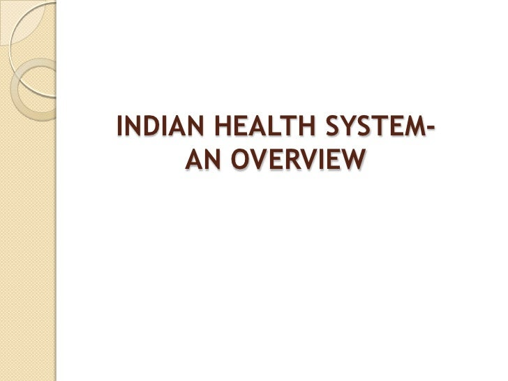 INDIAN HEALTH SYSTEM- AN OVERVIEW<br />