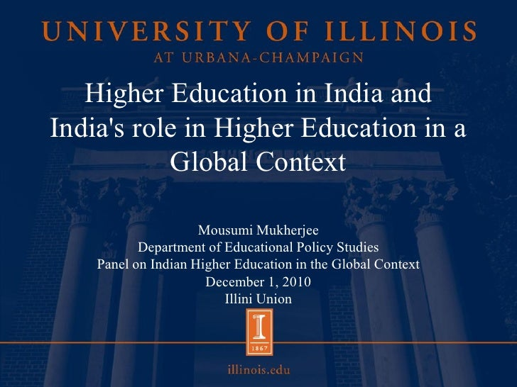Higher Education in India andIndias role in Higher Education in a           Global Context                     Mousumi Muk...