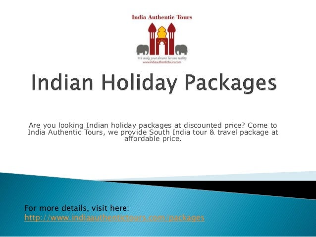 Are you looking Indian holiday packages at discounted price? Come to India Authentic Tours, we provide South India tour & ...
