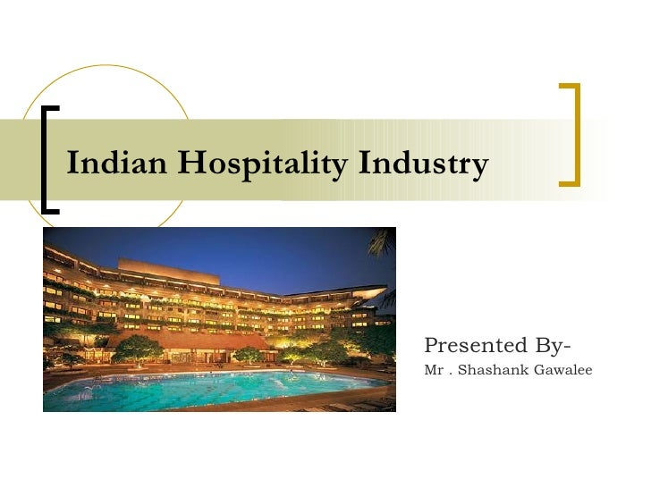 industry analysis of hotel industry india The hotels market in north america, specifically in the us, has been steadily growing post the economic rebound and will continue to be the largest market for hotels globally through to 2021 asia pacific countries such as singapore, india, china, and south korea are showing phenomenal expansion in the hotels market, with singapore noted as the.
