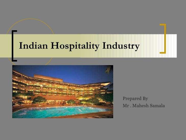 Indian Hospitality Industry Prepared By Mr . Mahesh Samala