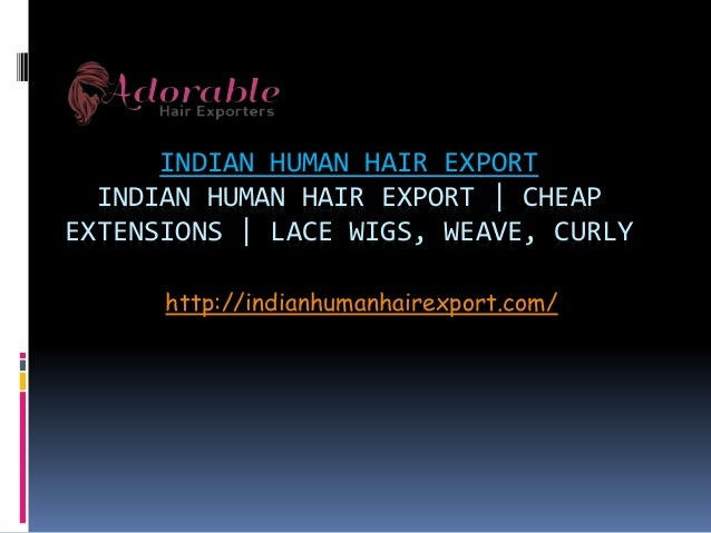 INDIAN HUMAN HAIR EXPORT INDIAN HUMAN HAIR EXPORT | CHEAP EXTENSIONS | LACE WIGS, WEAVE, CURLY http://indianhumanhairexpor...