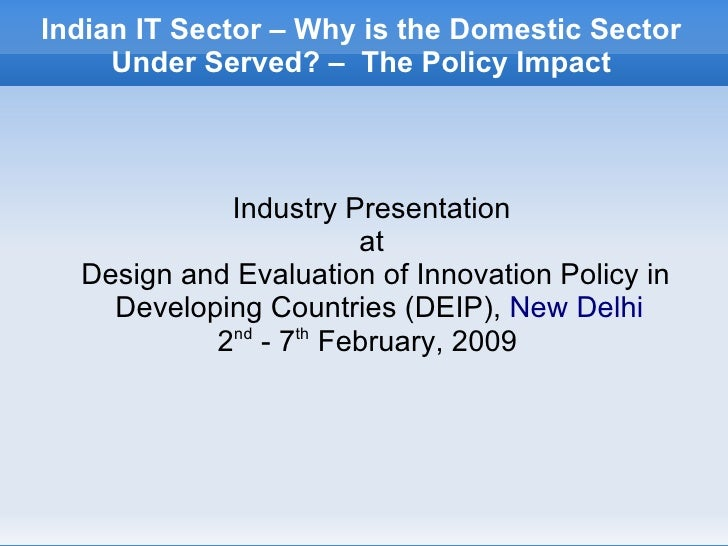 Indian IT Sector – Why is the Domestic Sector      Under Served? – The Policy Impact                Industry Presentation ...
