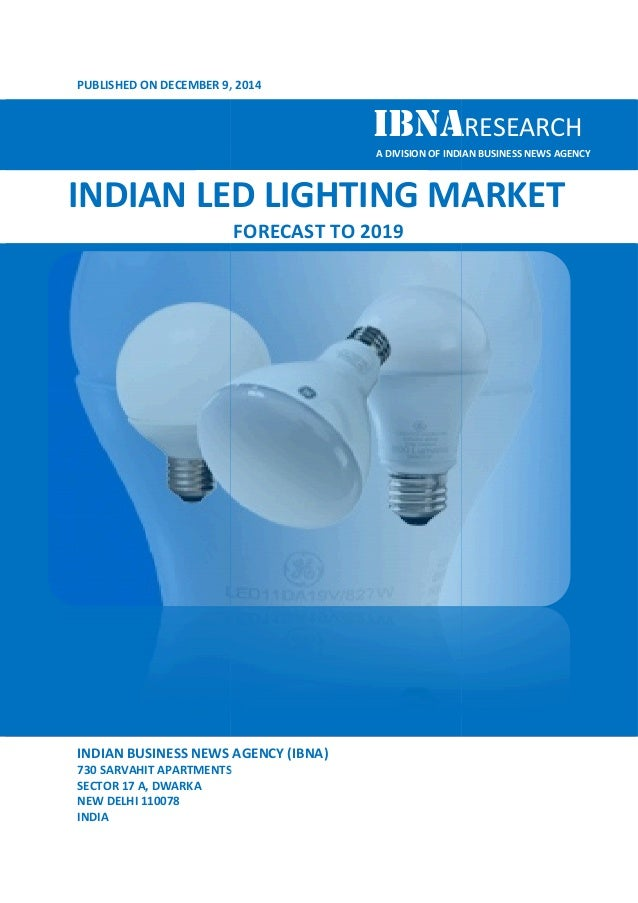 PUBLISHED ON DECEMBER 9, , 2014  IBNARESEARCH  INDIAN LED LIGHTING  INDIAN BUSINESS NEWS AGENCY (IBNA)  730 SARVAHIT APART...